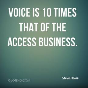 Voice is 10 times that of the access business.