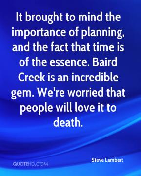 It brought to mind the importance of planning, and the fact that time is of the essence. Baird Creek is an incredible gem. We're worried that people will love it to death.