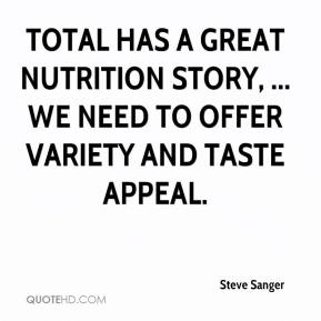 Steve Sanger  - Total has a great nutrition story, ... We need to offer variety and taste appeal.