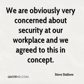 Steve Stallone  - We are obviously very concerned about security at our workplace and we agreed to this in concept.