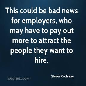 Steven Cochrane  - This could be bad news for employers, who may have to pay out more to attract the people they want to hire.