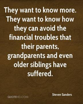 They want to know more. They want to know how they can avoid the financial troubles that their parents, grandparents and even older siblings have suffered.