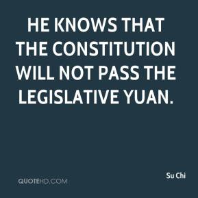 Su Chi  - He knows that the constitution will not pass the Legislative Yuan.