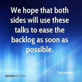 We hope that both sides will use these talks to ease the backlog as soon as possible.
