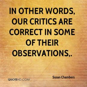 In other words, our critics are correct in some of their observations.