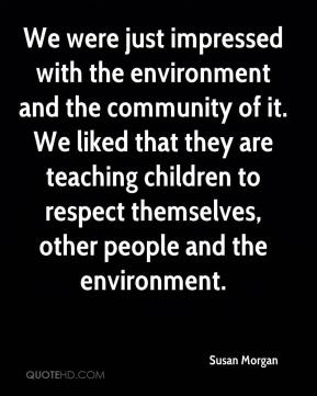 We were just impressed with the environment and the community of it. We liked that they are teaching children to respect themselves, other people and the environment.