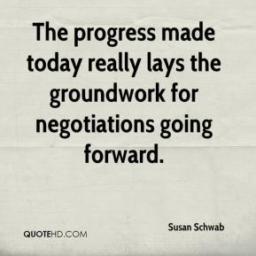 The progress made today really lays the groundwork for negotiations going forward.