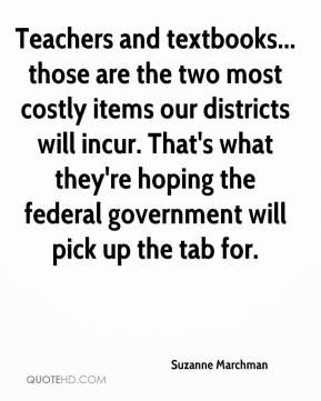 Suzanne Marchman  - Teachers and textbooks... those are the two most costly items our districts will incur. That's what they're hoping the federal government will pick up the tab for.
