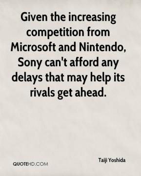 Taiji Yoshida  - Given the increasing competition from Microsoft and Nintendo, Sony can't afford any delays that may help its rivals get ahead.