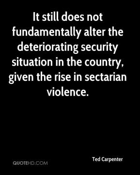 Ted Carpenter  - It still does not fundamentally alter the deteriorating security situation in the country, given the rise in sectarian violence.
