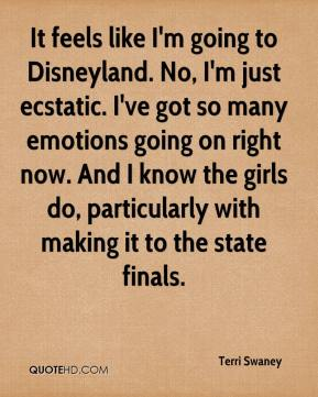 Terri Swaney  - It feels like I'm going to Disneyland. No, I'm just ecstatic. I've got so many emotions going on right now. And I know the girls do, particularly with making it to the state finals.