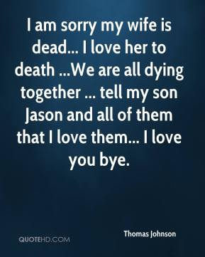 I Love You Jason Quotes : ... tell my son Jason and all of them that I love them... I love you bye