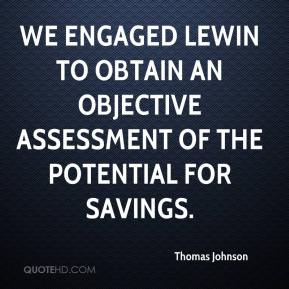 Thomas Johnson  - We engaged Lewin to obtain an objective assessment of the potential for savings.