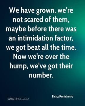 Ticha Penicheiro  - We have grown, we're not scared of them, maybe before there was an intimidation factor, we got beat all the time. Now we're over the hump, we've got their number.
