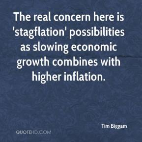 Tim Biggam  - The real concern here is 'stagflation' possibilities as slowing economic growth combines with higher inflation.