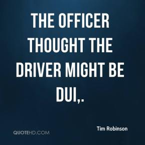 Tim Robinson  - The officer thought the driver might be DUI.