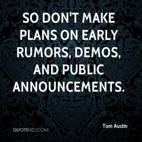 So don't make plans on early rumors, demos, and public announcements.