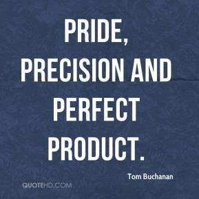 pride, precision and perfect product.