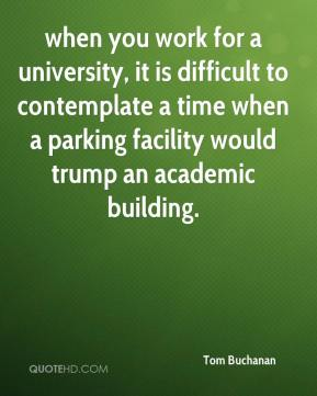 when you work for a university, it is difficult to contemplate a time when a parking facility would trump an academic building.