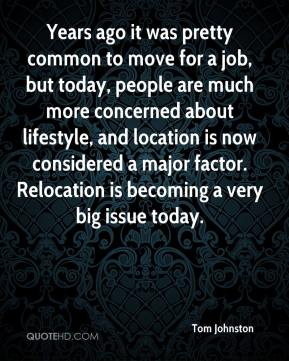 Years ago it was pretty common to move for a job, but today, people are much more concerned about lifestyle, and location is now considered a major factor. Relocation is becoming a very big issue today.