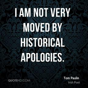 I am not very moved by historical apologies.