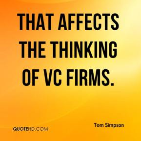 Tom Simpson  - That affects the thinking of VC firms.