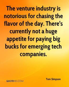 Tom Simpson  - The venture industry is notorious for chasing the flavor of the day. There's currently not a huge appetite for paying big bucks for emerging tech companies.