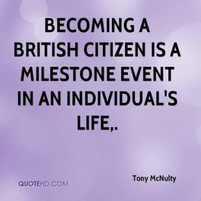 Tony McNulty  - Becoming a British citizen is a milestone event in an individual's life.