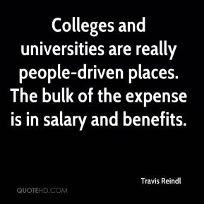 Travis Reindl  - Colleges and universities are really people-driven places. The bulk of the expense is in salary and benefits.