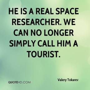Valery Tokarev  - He is a real space researcher. We can no longer simply call him a tourist.