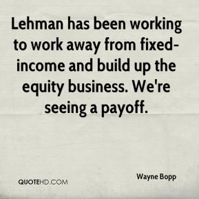 Wayne Bopp  - Lehman has been working to work away from fixed-income and build up the equity business. We're seeing a payoff.
