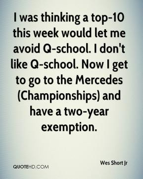 Wes Short Jr  - I was thinking a top-10 this week would let me avoid Q-school. I don't like Q-school. Now I get to go to the Mercedes (Championships) and have a two-year exemption.