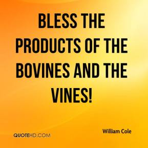 Bless the products of the bovines and the vines!