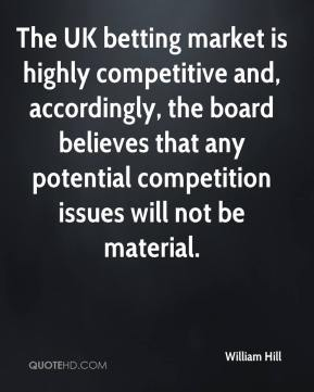 The UK betting market is highly competitive and, accordingly, the board believes that any potential competition issues will not be material.