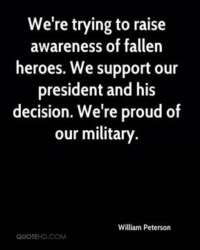 William Peterson  - We're trying to raise awareness of fallen heroes. We support our president and his decision. We're proud of our military.
