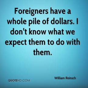 Foreigners have a whole pile of dollars. I don't know what we expect them to do with them.