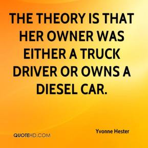 Yvonne Hester  - The theory is that her owner was either a truck driver or owns a diesel car.