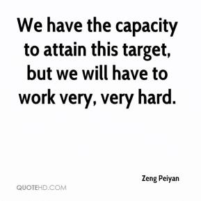 Zeng Peiyan  - We have the capacity to attain this target, but we will have to work very, very hard.