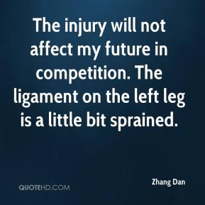 Zhang Dan  - The injury will not affect my future in competition. The ligament on the left leg is a little bit sprained.
