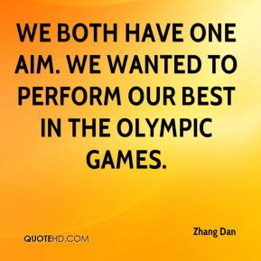 Zhang Dan  - We both have one aim. We wanted to perform our best in the Olympic Games.