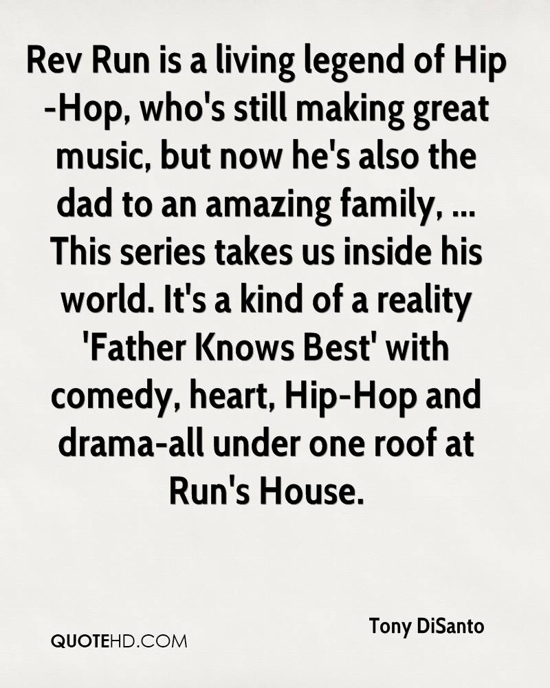 Rev Run is a living legend of Hip-Hop, who's still making great music, but now he's also the dad to an amazing family, ... This series takes us inside his world. It's a kind of a reality 'Father Knows Best' with comedy, heart, Hip-Hop and drama-all under one roof at Run's House.