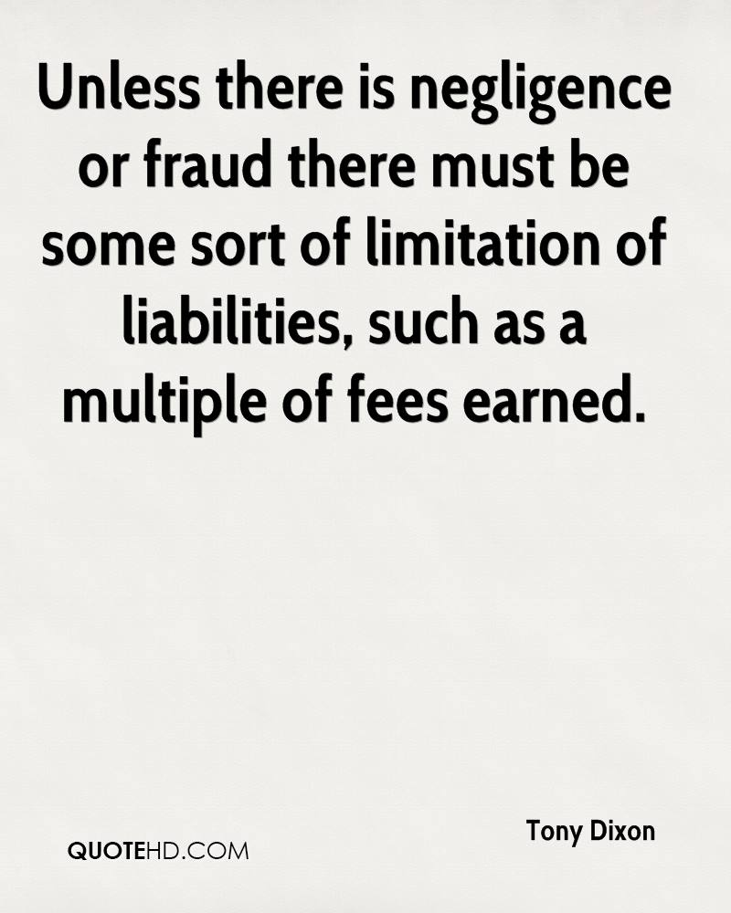 Unless there is negligence or fraud there must be some sort of limitation of liabilities, such as a multiple of fees earned.