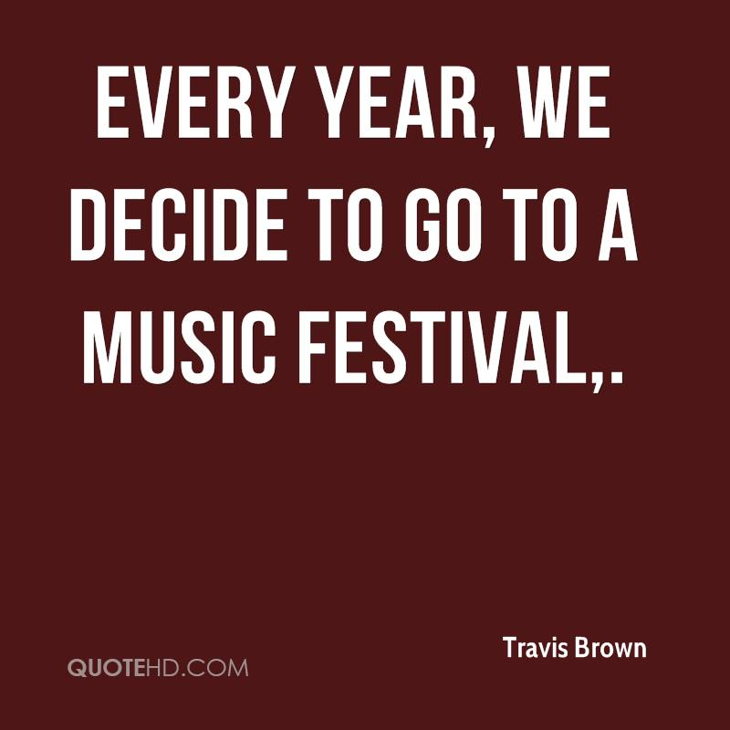 Every year, we decide to go to a music festival.