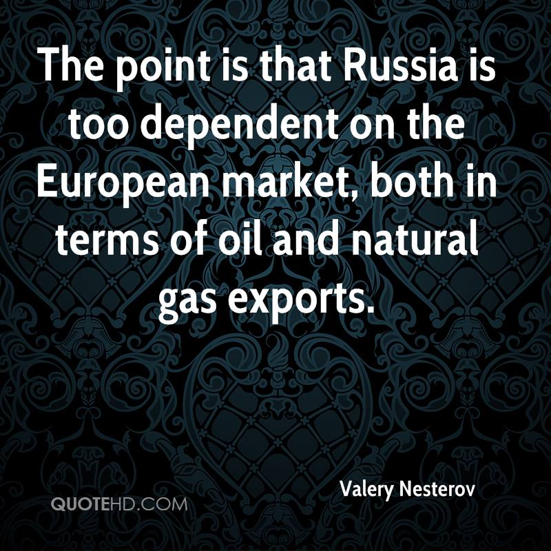 The point is that Russia is too dependent on the European market, both in terms of oil and natural gas exports.