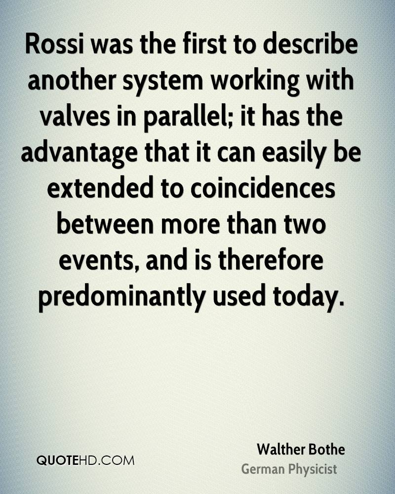 Rossi was the first to describe another system working with valves in parallel; it has the advantage that it can easily be extended to coincidences between more than two events, and is therefore predominantly used today.