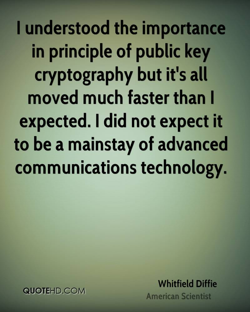 I understood the importance in principle of public key cryptography but it's all moved much faster than I expected. I did not expect it to be a mainstay of advanced communications technology.