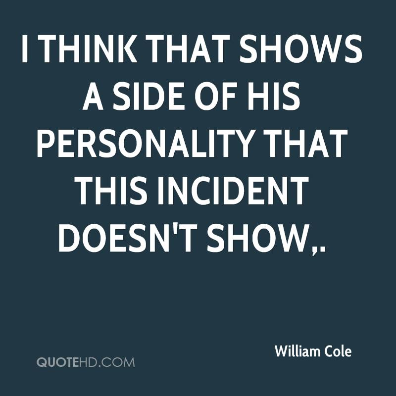 I think that shows a side of his personality that this incident doesn't show.