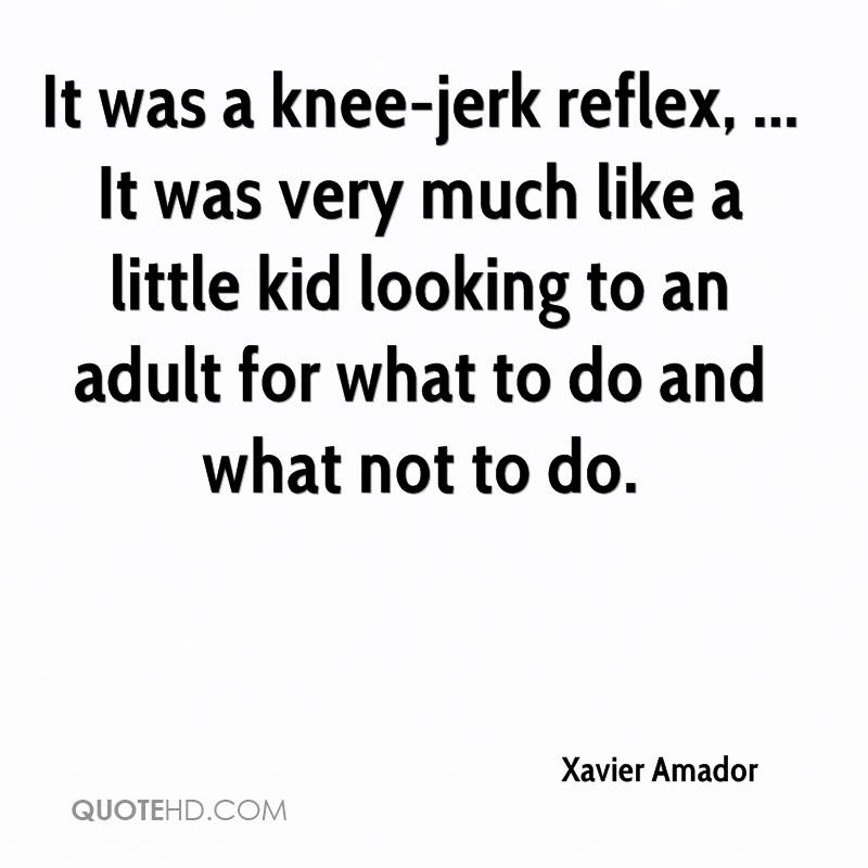 It was a knee-jerk reflex, ... It was very much like a little kid looking to an adult for what to do and what not to do.