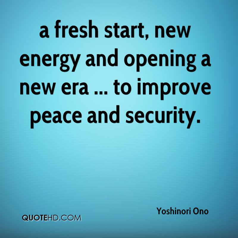 a fresh start, new energy and opening a new era ... to improve peace and security.