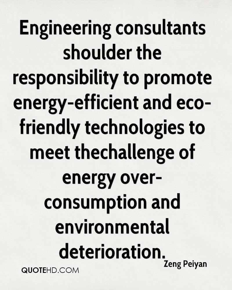 Engineering consultants shoulder the responsibility to promote energy-efficient and eco-friendly technologies to meet thechallenge of energy over-consumption and environmental deterioration.